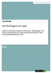 """Die Wichtigkeit der Jagd: Analyse und Bewertung der Arbeit der ,,Plagiatsjäger"""" im Fall zu Guttenberg aus wissenschaftstheoretischer und wissenschaftsethischer Sicht"""