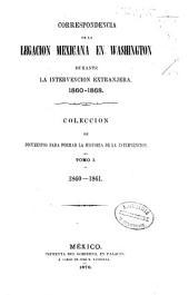 Correspondencia de la legacion mexicana en Washington durante la intervencion extranjera, 1860-1868: coleccion de documentos para formar la historia de la intervencion, Volumen 1