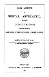 Easy Lessons in Mental Arithmetic: Upon the Inductive Method, Adapted to the Best Mode of Instruction in Primary Schools