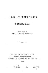 Silken threads  by the author of  Mr  and mrs  Morton   PDF