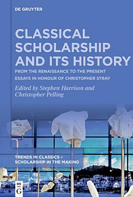 Classical Scholarship and Its History