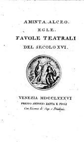 Favole Teatrali Del Secolo XVI: Aminta, Alceo, Egle