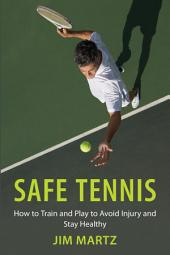 Safe Tennis: How to Train and Play to Avoid Injury and Stay Healthy