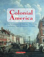 Colonial America  An Encyclopedia of Social  Political  Cultural  and Economic History PDF