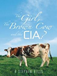 The Girl The Brown Cow And The Cia  Book PDF