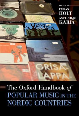 The Oxford Handbook of Popular Music in the Nordic Countries PDF
