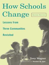 How Schools Change: Lessons from Three Communities Revisited, Edition 2