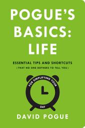 Pogue's Basics: Life: Essential Tips and Shortcuts (That No One Bothers to Tell You) for Simplifying Your Day