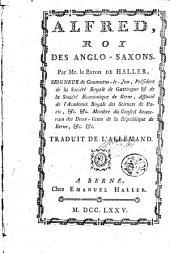 Alferd, roy des anglo-saxons. Par Mr. le baron de Haller, seigneur de GGoumoens-le-Jux, ... Traduit de l'allemand