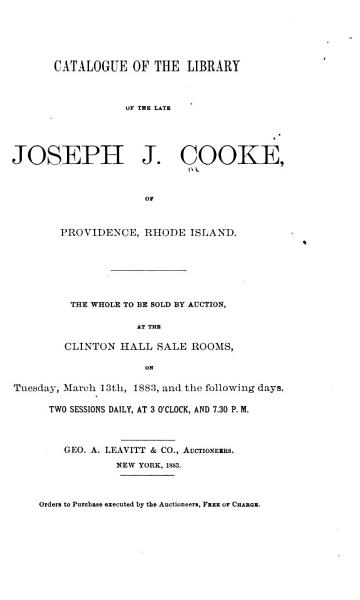Download Catalogue of the Library of the Late Joseph J  Cooke  of Providence  Rhode Island     The Whole to be Sold by Auction     Book