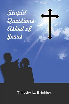Stupid Questions Asked of Jesus PDF