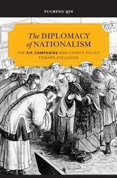 The Diplomacy of Nationalism: The Six Companies and China's Policy Toward Exclusion