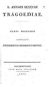 L. Annaei Senecae tragoediae, curis secundis castigavit F.H. Bothe