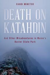 Death on Katahdin: And Other Misadventures in Maine's Baxter State Park