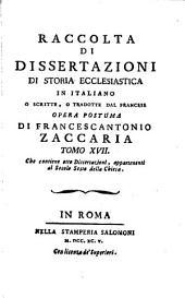Raccolta di dissertazioni di storia ecclesiastica in italiano o scritte, o tradotte dal francese, per opera di Z. Zaccaria