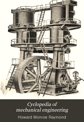 Cyclopedia of mechanical engineering: a general reference work on machine shop practice, tool making, forging, pattern making, foundry, work, metallurgy, steam boilers and engines, gas producers, gas engines, automobiles, elevators, refrigeration, sheet metal work, mechanical drawing, machine design, etc, Volume 5