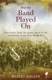 And the band played on: How music lifted the Anzac spirit in the battlefields of the First World War