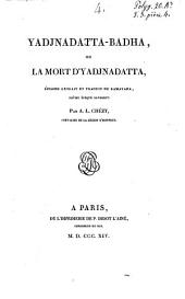 Yadjnadatta-Badha ou la mort d'Yadjnadatta, épisode extrait et traduit du Ramayana, poème épique sanskrit