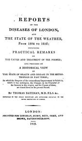 Reports on the diseases of London, and the state of the weather, from 1804 to 1816. Preceded by a historical view of the state of health and disease in the metropolis in past times