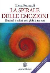 Spirale delle emozioni (La): Espandi e colora con gioia la tua vita