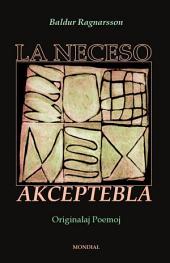 La Neceso Akceptebla (Originalaj Poemoj En Esperanto): Serio Originala Literaturo