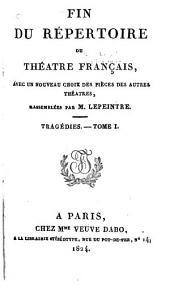 Fin du Répertoire du Théâtre Français: avec un nouveau choix des pièces des autres théâtres, Volumes1à2