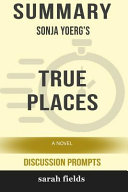 Summary  Sonja Yoerg s True Places  A Novel  Discussion Prompts  Book