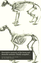 Descriptive anatomy of the horse and domestic animals. Chiefly compiled from the MSS. of T. Strangeways and prof. [J.] Goodsir, by J.W. Johnston and T.J. Call