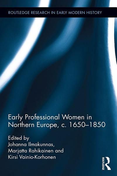 Early Professional Women in Northern Europe  c  1650   1850
