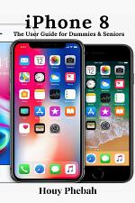 iPhone 8: The User Guide for Dummies & Seniors