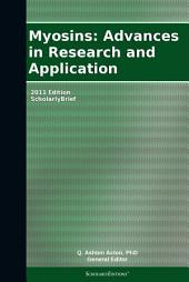 Myosins: Advances in Research and Application: 2011 Edition: ScholarlyBrief