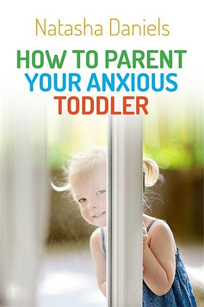 Download How to Parent Your Anxious Toddler Book