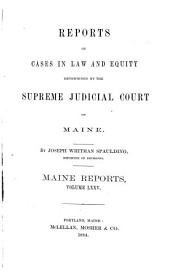 Reports of Cases Argued and Determined in the Supreme Judicial Court of the State of Maine: Volume 75