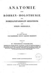 Anatomie der Röhren-Holothurie des pomeranzfarbigen Seesterns und Stein-Seeigels: Eine im Jahre MDCCCXII vom Französischen Institut gekrönte Preisschrift