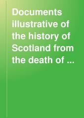 Documents Illustrative of the History of Scotland from the Death of King Alexander the Third to the Accession of Robert Bruce. MCCLXXXVI-MCCCVI: Volume 2