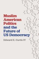 Muslim American Politics and the Future of US Democracy PDF