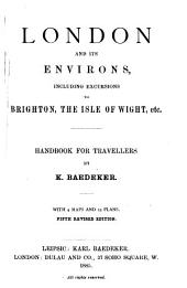 London and Its Environs: Including Excursions to Brighton, the Isle of Wight, Etc. : Handbook for Travellers