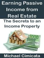 Earning Passive Income from Real Estate: The Secrets to an Income Property