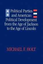 Political Parties and American Political Development from the Age of Jackson to the Age of Lincoln