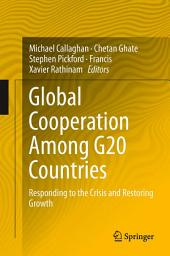 Global Cooperation Among G20 Countries: Responding to the Crisis and Restoring Growth