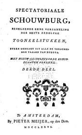 Spectatoriaale schouwburg: behelzende eene verzameling der beste zedelyke tooneelstukken, byeen gebragt uit alle de verscheiden taalen van Europa : met nieuw-geinventeerde konstplaaten versierd, Volume 3
