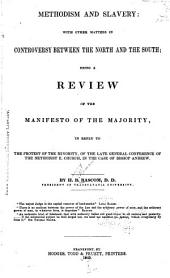 Methodism and Slavery: With Other Matters in Controversy Between the North and the South; Being a Review of the Manifesto of the Majority, in Reply to the Protest of the Minority, of the Late General Conference of the Methodist E. Church, in the Case of Bishop Andrew