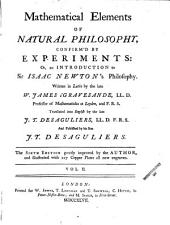 Mathematical Elements of Natural Philosophy Confirm'd by Experiments: Or, An Introduction to Sir Isaac Newton's Philosophy, Volume 2