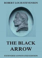 The Black Arrow—A Tale Of The Two Roses (Annotated Edition)