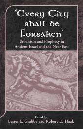 'Every City Shall Be Forsaken': Urbanism and Prophecy in Ancient Israel and the Near East