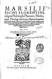 Marsilii Ficini ... Opera [et] quae hactenus extitêre [et] quae in lucem nunc primùm prodiêre omnia omnium artium [et] scientiarum ... refertissima: in duos tomos digesta, Volume 1
