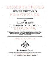 Dissertationes medicae selectiones Pragenses, quas coll. et ed. Josephus-Thaddaeus Klinkosch (et Joannes Dionysius John