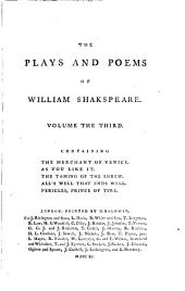 The Plays and Poems of William Shakspeare: Merchant of Venice. As you like it. Taming of the shrew. All's well that ends well. Pericles, prince of Tyre