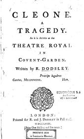 Cleone: A Tragedy. As it is Acted at the Theatre Royal in Covent-Garden. Written by R. Dodsley