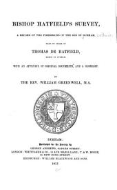 Bishop Hatfield's Survey, a Record of the Possessions of the See of Durham, Made by Order of Thomas de Hatfield, Bishop of Durham: With an Appendix of Original Documents, and a Glossary
